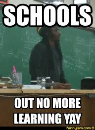 Schools Out Meme - schools out no more learning yay meme factory funnyism funny
