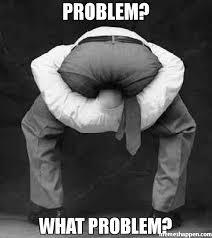 Problem Meme - problem what problem meme head up ass 32401 memeshappen