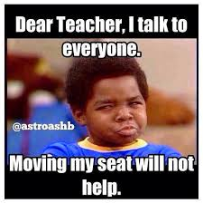 Talking Meme - dear teacher i talk to everyone moving my seat will not help