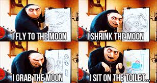 Despicable Me What Meme - despicable me i fly to the moon i shrink the moon i grab the