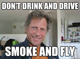 Drink Driving Memes - don t drink and drive smoke and fly stoned dad quickmeme