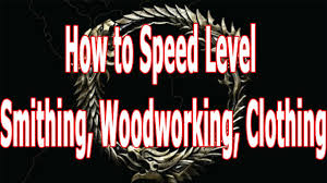 how to level up smithing woodworking and clothing quickly in eso