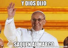 Marco Meme - y dios dijo saquen al marco meme de papa francisco imagenes