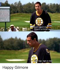 Happy Gilmore Meme - ust tap it in give it alittle tappy ap tap tap a roo happy gilmore