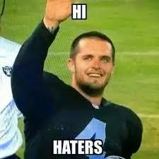 Raider Hater Memes - 22 meme internet hi haters derekcarr raiders