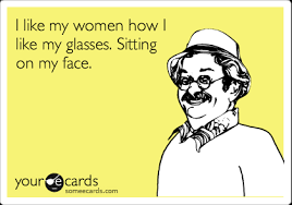 Sit On My Face Meme - i like my women how i like my glasses sitting on my face