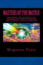 masters of the matrix becoming the architect of your reality and