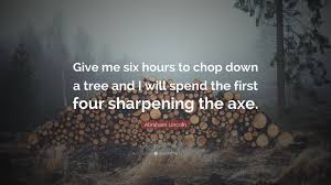 abraham lincoln quote give me six hours to chop a tree and