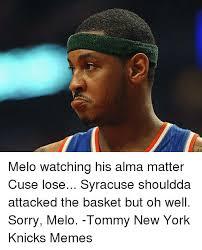 Melo Memes - melo watching his alma matter cuse lose syracuse shouldda attacked