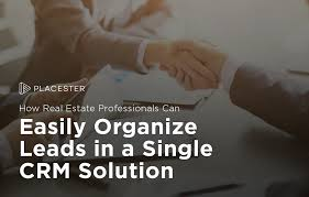 organize your real estate leads in a single crm system