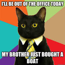 Cat Buy A Boat Meme - i ll be out of the office today my brother just bought a boat