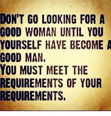 Good Woman Meme - don t go looking for a good woman until you yourself have become a
