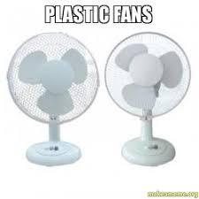 plastic fans plastic fans make a meme