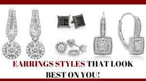 styles of earrings how to choose the best earrings for your shape dazzling rock