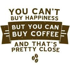 cool buy cool coffee quote you can t buy happiness but you can buy coffee