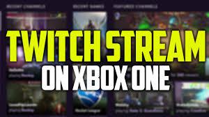 how to live stream on xbox one twitch app tutorial youtube