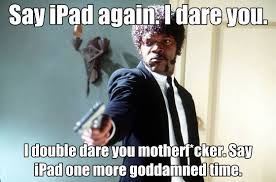 Say What Again Meme - say ipad again i dare you