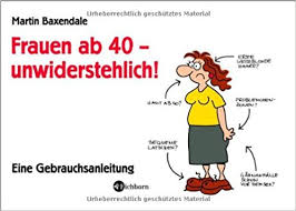 40 geburtstag spr che frau frauen ab 40 unwiderstehlich eine gebrauchsanleitung