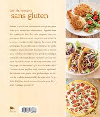 livre de cuisine sans gluten livre soir de semaine sans gluten plus de 100 recettes à