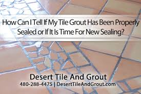 how to tell if your tile grout is sealed desert tile u0026 grout care