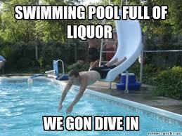 Swimming Pool Meme - pool full of liquor