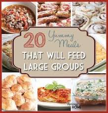 best 25 large meals ideas on crowd recipes