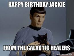 Jackie Meme - happy birthday jackie from the galactic healers spock and cat