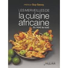 la cuisine africaine les merveilles de la cuisine africaine du nord au sud livre