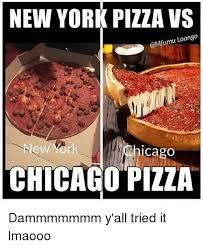 Chicago Memes - new york pizza vs go loan ew york cago chicago pizza dammmmmmm y all