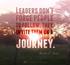quote journey home leaders don u0027t force people to follow they invite them on a