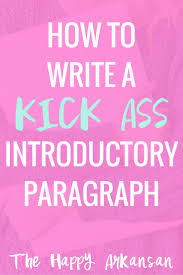 what to write a paper on how to write a kick ass introductory paragraph paragraph how to write a kick ass introductory paragraph writing topicswriting paperson