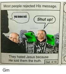 Rejected Meme - most people rejected his message your memes suck shut up they hated