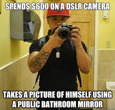 Public Bathroom Meme - spends 600 on a dslr camera takes a picture of himself using a