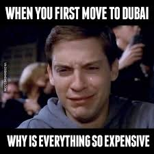 First Internet Meme - when you first move to dubai why is everything so expensive