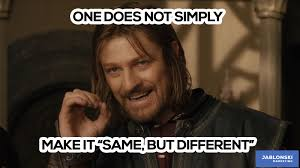 Different Meme - one does not simply make it same but different meme workmeme
