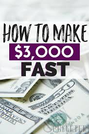 how to m how to make 3000 fast fast money the busy budgeter