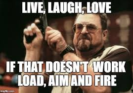live laugh love meme am i the only one around here meme imgflip