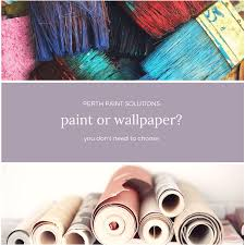 paint or wallpaper paint or wallpaper we offer both perth paint solutions