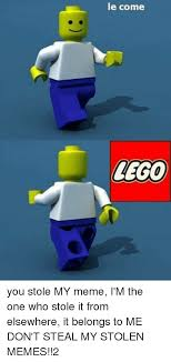 Lego Meme - le come lego you stole my meme i m the one who stole it from