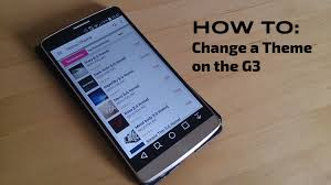 download themes for android lg lg g3 how to change a theme youtube