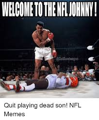 Nfl Bandwagon Memes - welcometothenfluohnny bandwagon quit playing dead son nfl memes