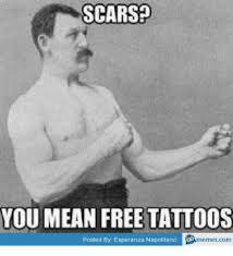Scar Meme - scars you mean free tattoos memes com posted by esperanza