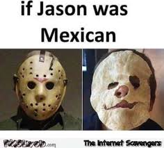 Funny Mexican Meme - if jason was mexican funny meme pmslweb