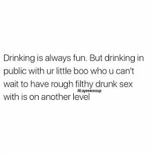 Drunk Sex Meme - drinking is always fun but drinking in public with ur little boo