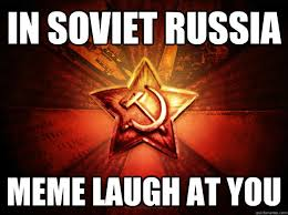 In Soviet Russia Meme - in soviet russia meme laugh at you in soviet russia quickmeme