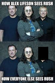 Rush Meme - how alex lifeson sees rush how everyone else sees rush rush