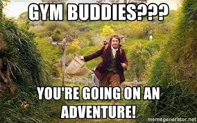 Gym Buddies Meme - gym buddies you re going on an adventure hobbit going on an