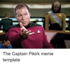 Meme Generator Star Trek - the captain pikirk meme template star trek meme on me me