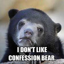 Sad Bear Meme - 39 of the most ridiculous confession bear memes