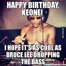 Bruce Lee Meme - happy birthday keone i hope it s as cool as bruce lee dropping the